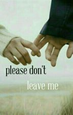 Please Don't Leave Me by photoghgrapher_