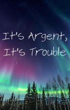 It's Argent, It's Trouble {1} by Nim-Ha-5