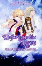 Unforgettable Love (Gilgamesh x Reader) by Parfaitchan