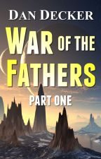 War of the Fathers - Part One by DanDecker