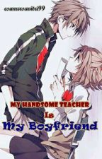 MY HANDSOME TEACHER is My BOYFRIEND by Esanursavitri99