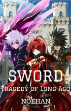SWORD: Tragedy Of Long Ago by Noehan