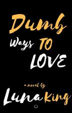 Dumb Ways To Love (Published) by lunaking_phr