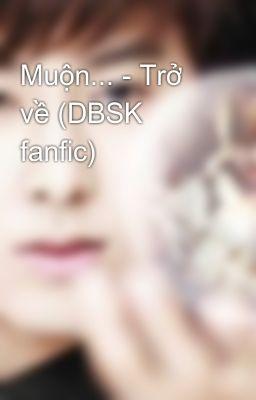 Muộn... - Trở về (DBSK fanfic)