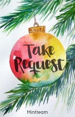 Đọc truyện Take Request| Happy 100 followers and Merry Christmas! [CLOSED]