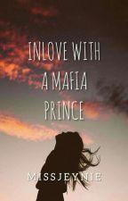I'm InLove With A Mafia Prince {ON-GOING} by Missjeynie