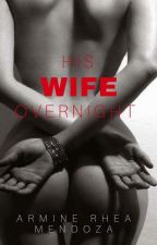 His Wife Overnight by CamillaPHR