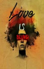 Love Is Blind by XAhlmyX