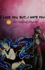 i love you , but....i hate you {Jason The Toy Maker} by juhTheDollMaker