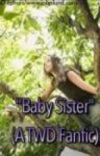 """Baby Sister"" (The Walking Dead Fanfic) by carlyquigg"