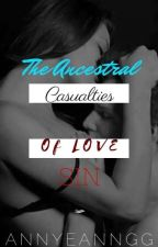 Casualties of Love 'The Ancestral SIN' (Completed) Editing by Annyeanngg