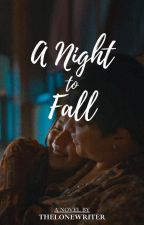 A Night To Fall by thelonewriter_