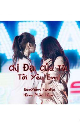 Đọc truyện [EunYeon/NC] Chị Đại Của Tôi! Tôi Yêu Em