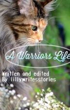 ~A Warriors Life~ by LillyWritesStories