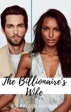 The Billionaire's Wife  by XxFallenAsylumxX