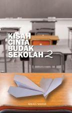 Kisah Cinta Budak Sekolah 2 by mikaelsahaja