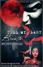 Till My Last Breath - Swasan Ss by Cutiepie_255