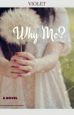 Why Me? (Completed) by remindu_