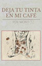 DEJA TU TINTA EN MI CAFÉ. by FurMond