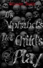 The Alphabet's not child's play by Embrace_Your_Sass