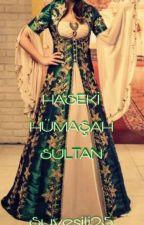 Haseki Hümaşah Sultan by Suyesili25