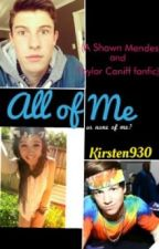 All of Me (Shawn Mendes/Taylor Caniff Fanfic) *ON HOLD* by Kirsten930