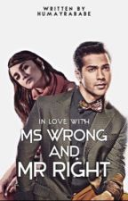 In Love With Ms.Wrong And Mr.Right [COMPLETED ✅] by HumayraBabe