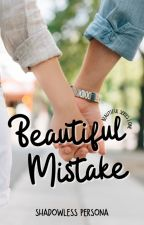 Beautiful Mistake by ShadowlessPersona