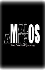 MALOS AMIGOS by DalenTrOz