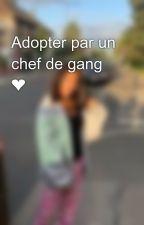 Adopter par un chef de gang ❤️️😈🌹 by leninne91qlf