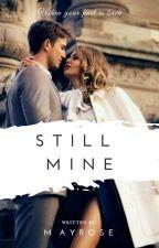 Still Mine (HIATUS) by May_Rose22