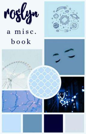 ROSLYN | MISC by missy-moon