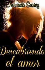 Descubriendo el amor, PARTE 2 by FernandaST15