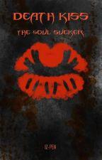 Death Kiss: The Soul Sucker  by IZ-PEN
