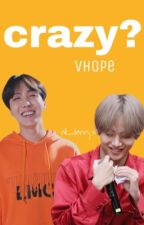 crazy? / vhope by all_dannjx