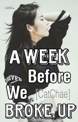 Đọc truyện [CatChae] A Week Before We Broke Up