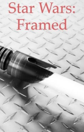 Framed: a Star Wars Fan-fiction  by josben4