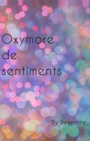 Oxymore de sentiments by 0xymore_