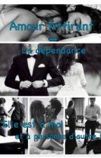 Amour Attirant - La dépendance  by lafillesansnom0080
