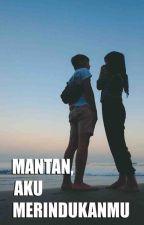 Mantan, Aku Merindukanmu by Narastory