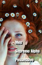 Meu Supremo Alpha Possessivo  by Giu0203