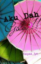 Aku Dah Gila ! ! (Complete) by fasyaa_lyn