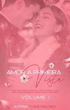 Amor à Primeira Vista Vol.1 (Em Pausa) by TuaneGrasiele