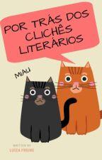 Por trás dos clichês literários by luhmenezes05