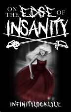 On the edge of insanity by InfinityLocklyle