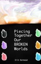 Piecing Together Our Broken Worlds by eri_wood030