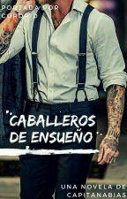 Caballeros de Ensueño  by CapitanaBias