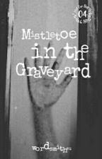 Mistletoe In The Graveyard by wordsmitheu