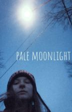 Pale Moonlight: A collection of poetry by ohemilyjj