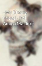 - My Bloody Friend - (Mi Amigo Maldito) by JuanMateoPerez